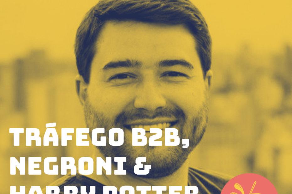 Tráfego B2B, Negroni & Harry Potter