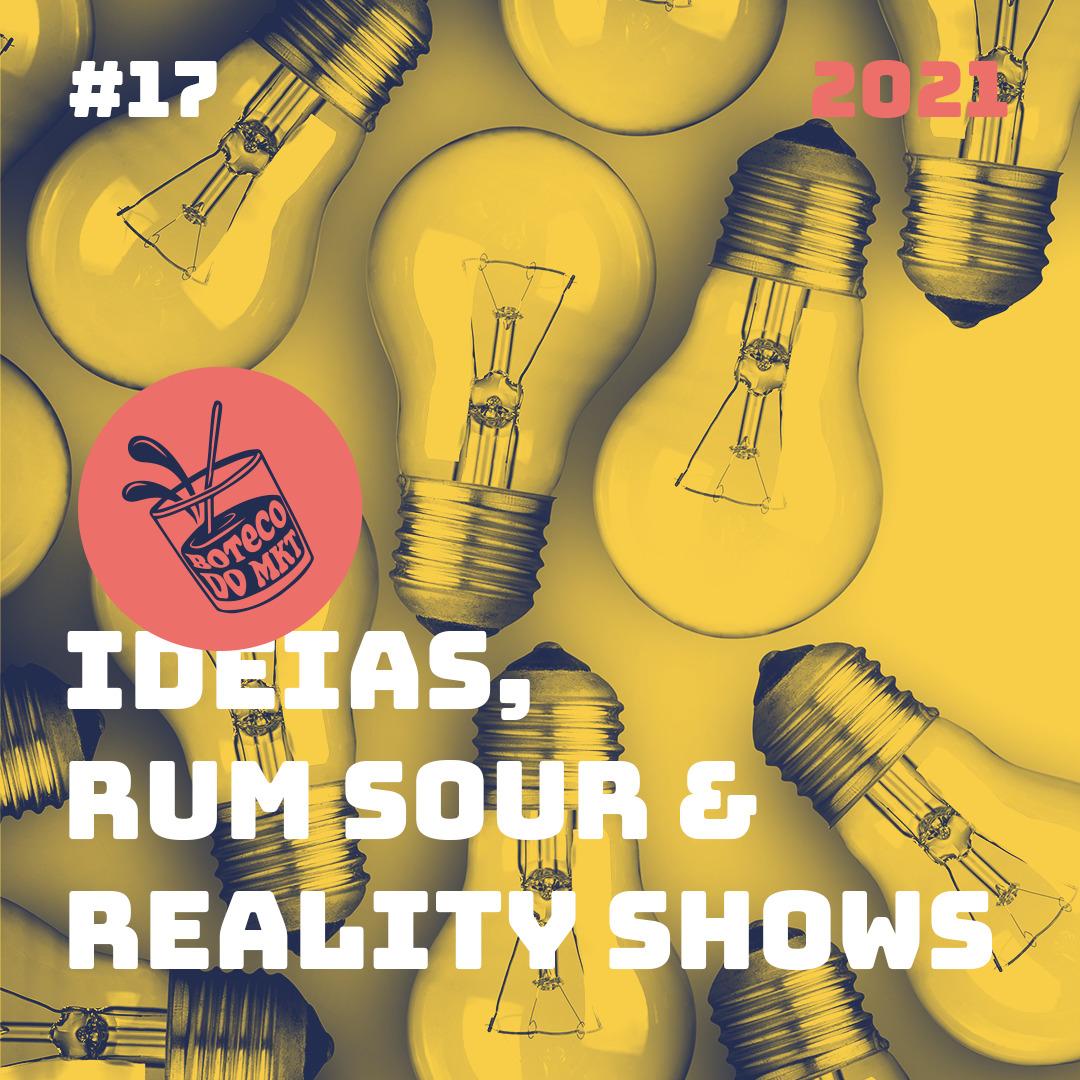 Ideias, Rum Sour & Reality Shows