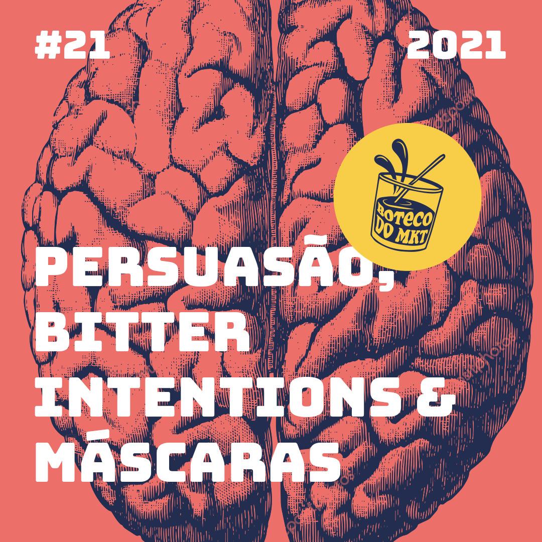 Persuasão, Bitter Intentions & Máscaras